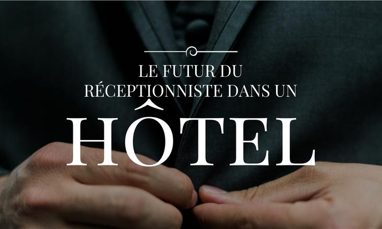 Le réceptionniste sera-t-il le facteur clé du CA futur de votre hôtel ?